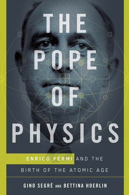 """""""The Pope of physics"""" by Gino Segrè and Bettina Hoerlin"""